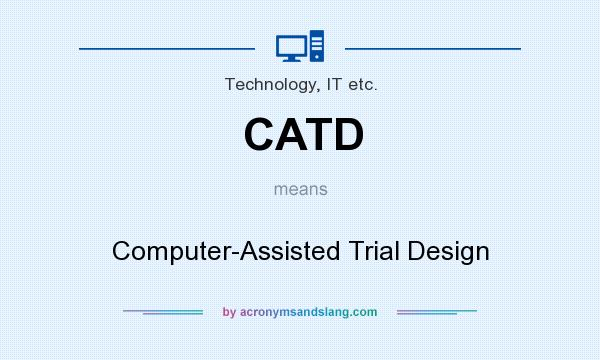 What does CATD mean? It stands for Computer-Assisted Trial Design