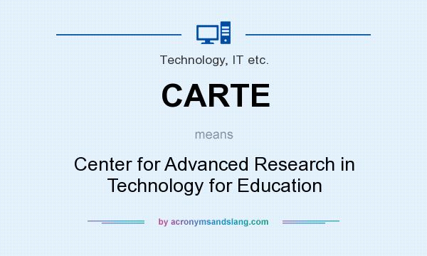 What does CARTE mean? It stands for Center for Advanced Research in Technology for Education