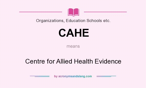 What does CAHE mean? It stands for Centre for Allied Health Evidence