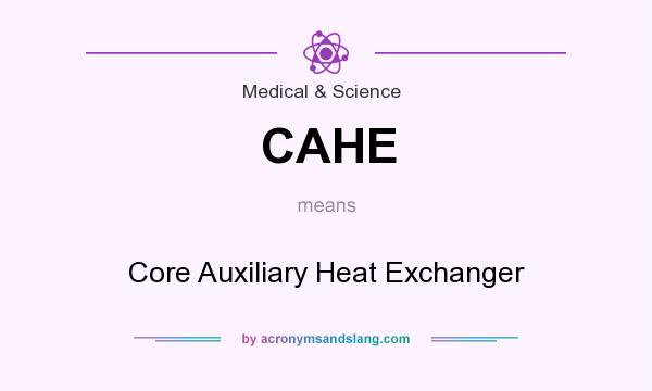 What does CAHE mean? It stands for Core Auxiliary Heat Exchanger