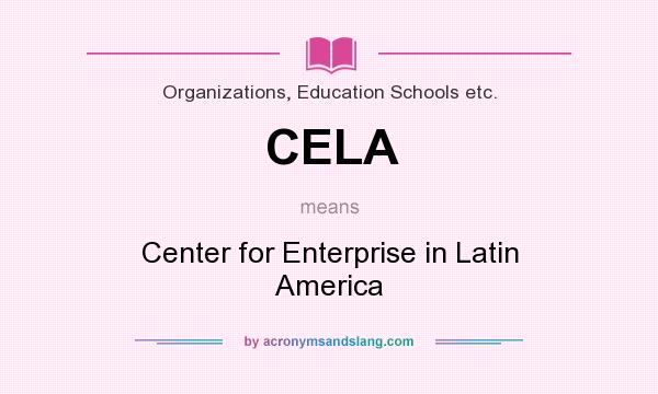 What does CELA mean? It stands for Center for Enterprise in Latin America