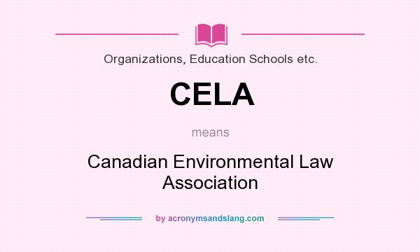 What does CELA mean? It stands for Canadian Environmental Law Association