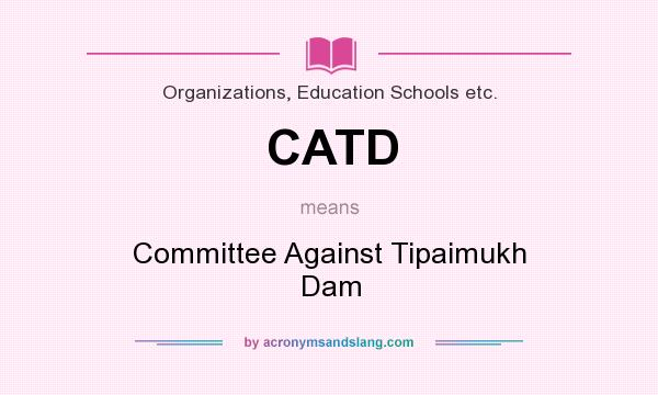 What does CATD mean? It stands for Committee Against Tipaimukh Dam