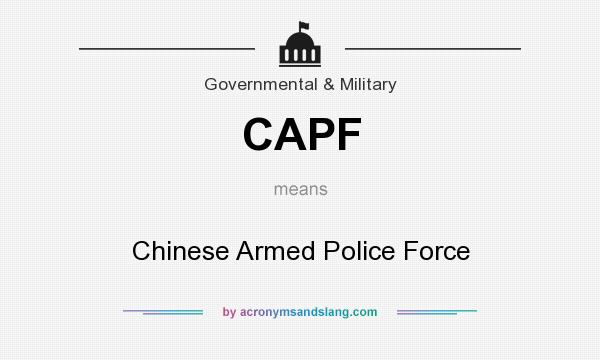 What does CAPF mean? It stands for Chinese Armed Police Force