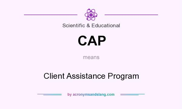 What does CAP mean? It stands for Client Assistance Program