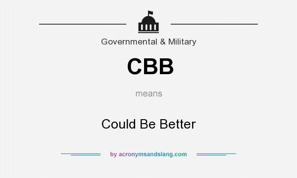 What does CBB mean? It stands for Could Be Better
