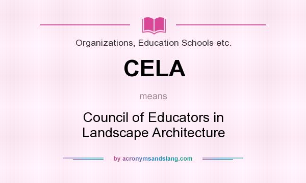 What does CELA mean? It stands for Council of Educators in Landscape Architecture