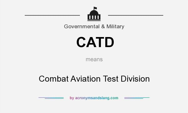 What does CATD mean? It stands for Combat Aviation Test Division