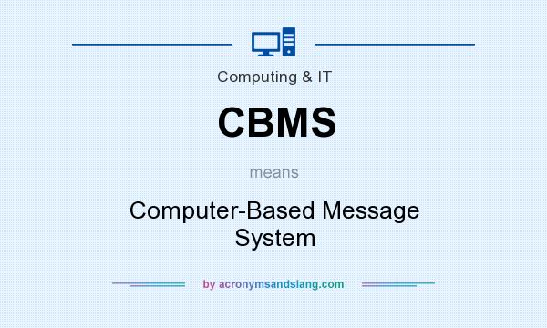What does CBMS mean? It stands for Computer-Based Message System