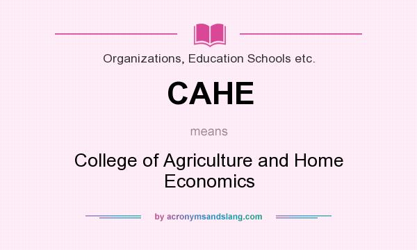 What does CAHE mean? It stands for College of Agriculture and Home Economics