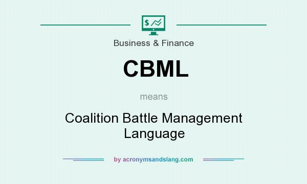 What does CBML mean? It stands for Coalition Battle Management Language