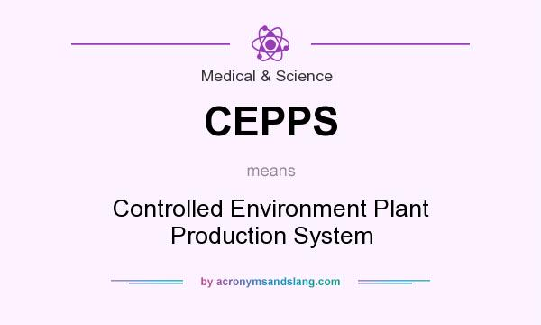What does CEPPS mean? It stands for Controlled Environment Plant Production System