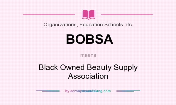 What does BOBSA mean? It stands for Black Owned Beauty Supply Association