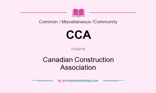What does CCA mean? It stands for Canadian Construction Association
