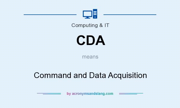 What does CDA mean? It stands for Command and Data Acquisition