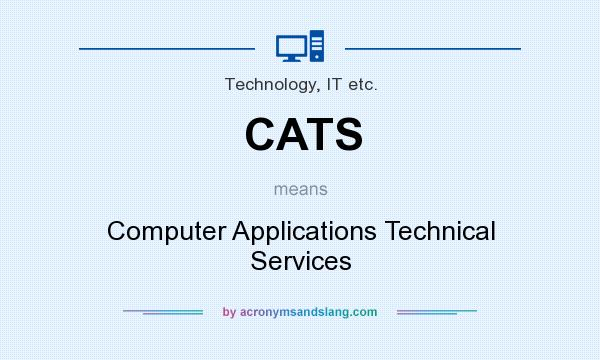 What does CATS mean? It stands for Computer Applications Technical Services