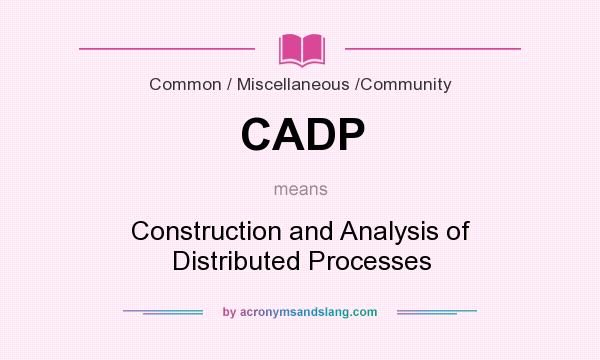 What does CADP mean? It stands for Construction and Analysis of Distributed Processes