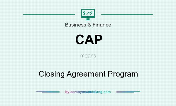 What does CAP mean? It stands for Closing Agreement Program