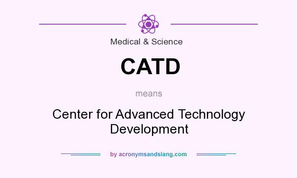 What does CATD mean? It stands for Center for Advanced Technology Development