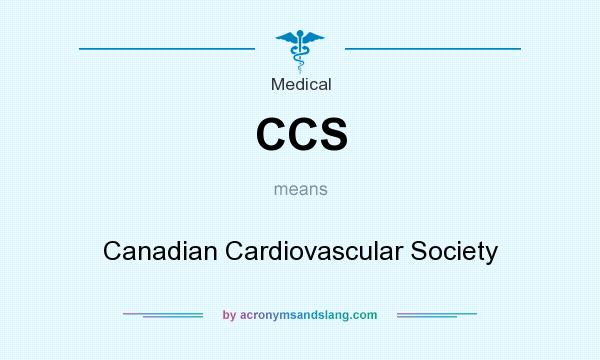 What does CCS mean? It stands for Canadian Cardiovascular Society