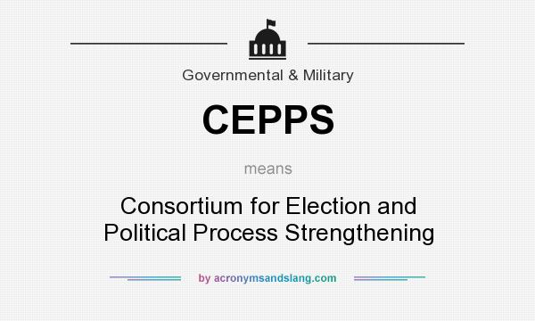 What does CEPPS mean? It stands for Consortium for Election and Political Process Strengthening
