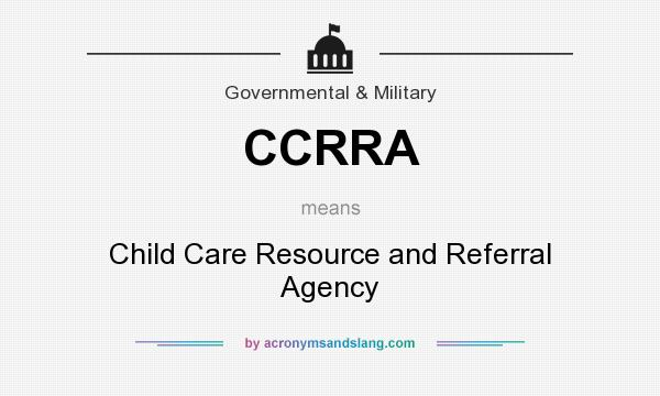 What does CCRRA mean? It stands for Child Care Resource and Referral Agency