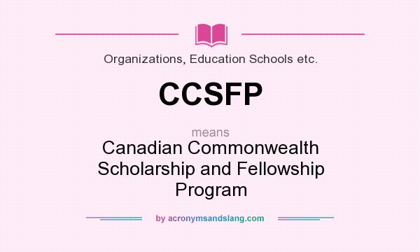 What does CCSFP mean? It stands for Canadian Commonwealth Scholarship and Fellowship Program
