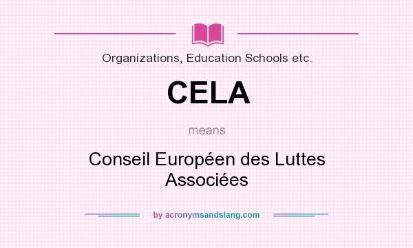 What does CELA mean? It stands for Conseil Européen des Luttes Associées