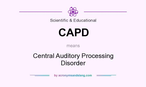 What does CAPD mean? It stands for Central Auditory Processing Disorder
