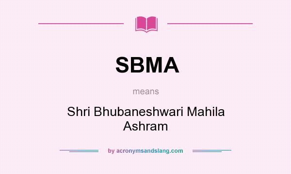 What does SBMA mean? It stands for Shri Bhubaneshwari Mahila Ashram
