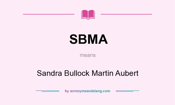 What does SBMA mean? It stands for Sandra Bullock Martin Aubert