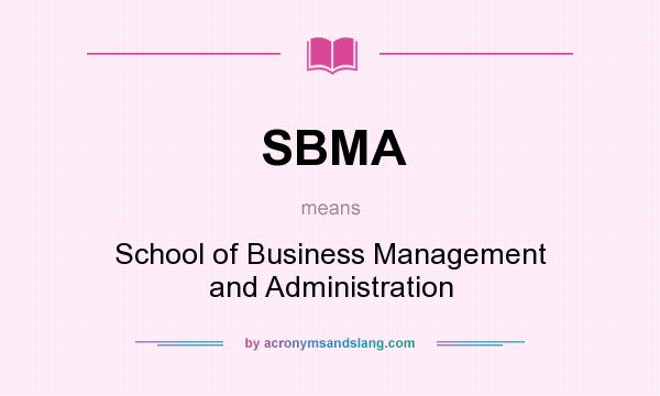 What does SBMA mean? It stands for School of Business Management and Administration