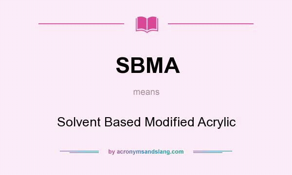What does SBMA mean? It stands for Solvent Based Modified Acrylic