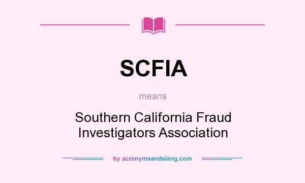 What does SCFIA mean? It stands for Southern California Fraud Investigators Association