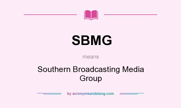 What does SBMG mean? It stands for Southern Broadcasting Media Group