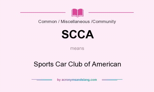 What does SCCA mean? It stands for Sports Car Club of American