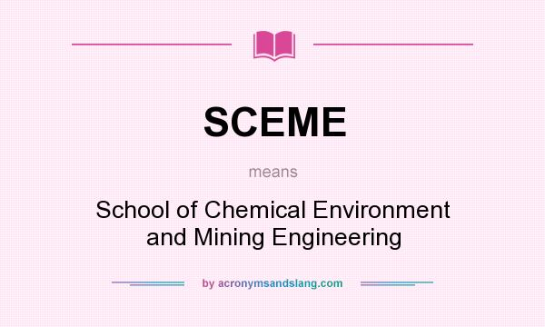 What does SCEME mean? It stands for School of Chemical Environment and Mining Engineering