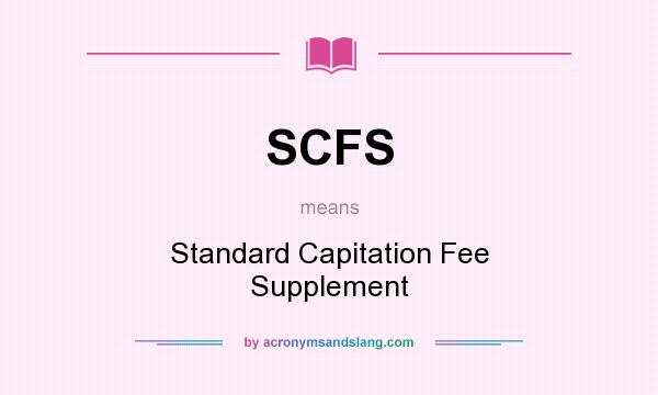 What does SCFS mean? It stands for Standard Capitation Fee Supplement