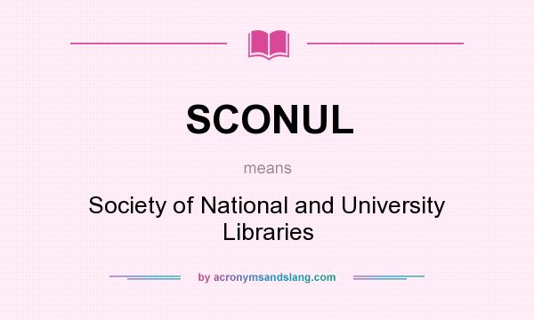 What does SCONUL mean? It stands for Society of National and University Libraries