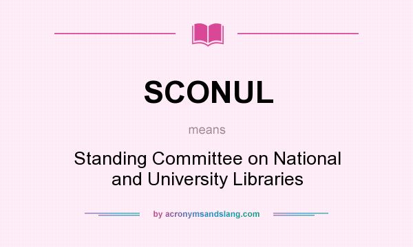 What does SCONUL mean? It stands for Standing Committee on National and University Libraries