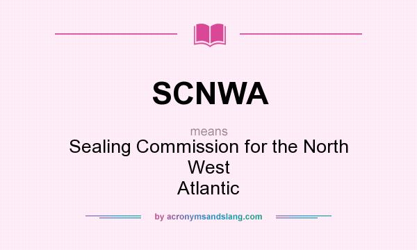 What does SCNWA mean? It stands for Sealing Commission for the North West Atlantic
