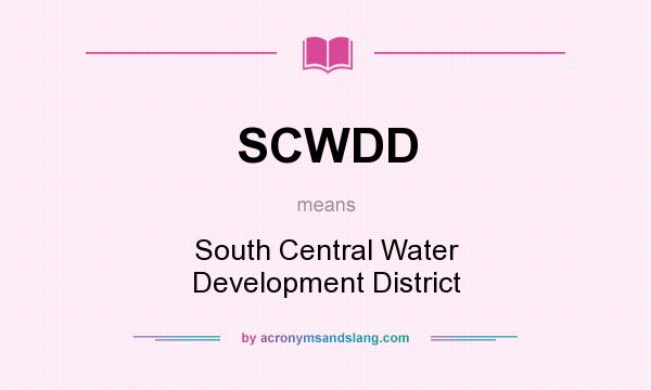 What does SCWDD mean? It stands for South Central Water Development District
