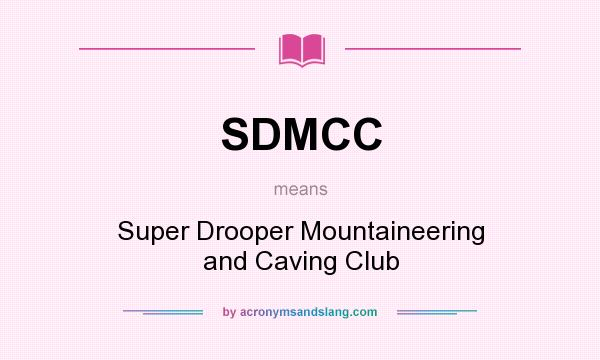 What does SDMCC mean? It stands for Super Drooper Mountaineering and Caving Club