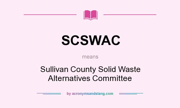What does SCSWAC mean? It stands for Sullivan County Solid Waste Alternatives Committee