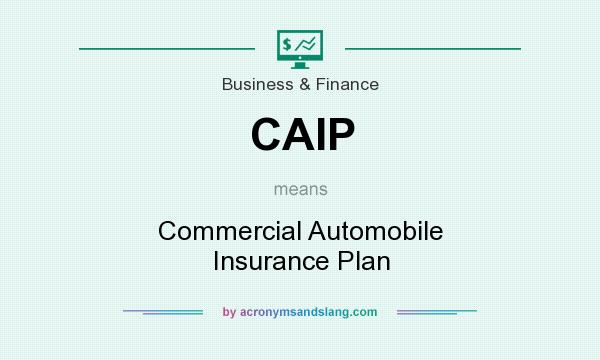 What does CAIP mean? It stands for Commercial Automobile Insurance Plan