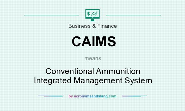 What does CAIMS mean? It stands for Conventional Ammunition Integrated Management System