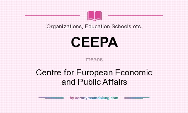 What does CEEPA mean? It stands for Centre for European Economic and Public Affairs