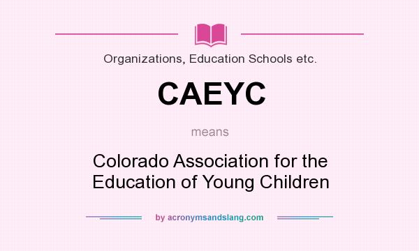 What does CAEYC mean? It stands for Colorado Association for the Education of Young Children