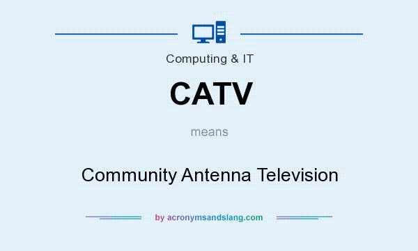 What does CATV mean? It stands for Community Antenna Television
