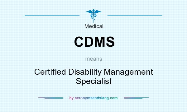 What does CDMS mean? It stands for Certified Disability Management Specialist